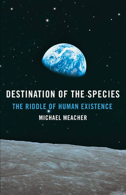 Destination of the Species: The Riddle of Human Existence (Paperback)