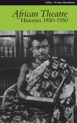 African Theatre: Histories 1850-1950: 9 - African Theatre v. 9 (Paperback)