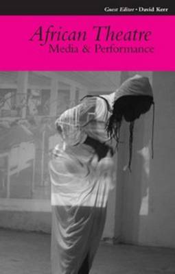African Theatre: Media and Performance - African Theatre 10 (Paperback)