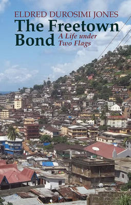 The Freetown Bond: A Life Under Two Flags (Hardback)