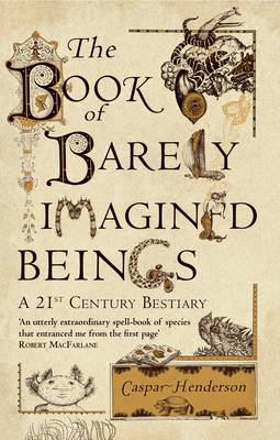 The Book of Barely Imagined Beings: A 21st-Century Bestiary (Paperback)