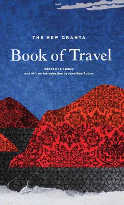 The New Granta Book of Travel (Hardback)