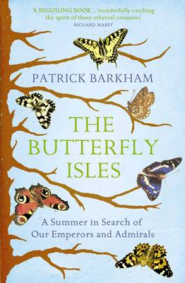 The Butterfly Isles: A Summer In Search Of Our Emperors And Admirals (Paperback)