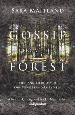 Gossip from the Forest: The Tangled Roots of Our Forests and Fairytales (Paperback)