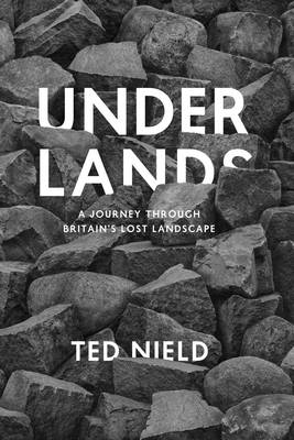 Underlands: A Journey Through Britain's Lost Landscape (Hardback)