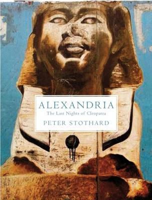 Alexandria: The Last Nights of Cleopatra (Hardback)