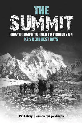 The Summit: How Triumph Turned to Tragedy on K2's Deadliest Days (Hardback)
