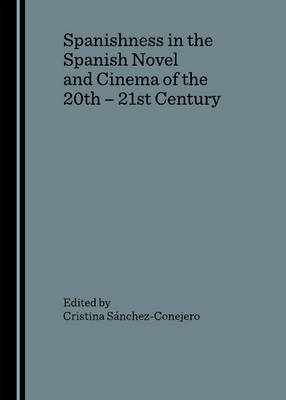 Spanishness in the Spanish Novel and Cinema of the 20th - 21st Century (Hardback)
