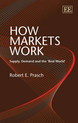 How Markets Work: Supply, Demand and the 'Real World' (Paperback)