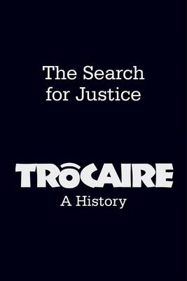 The Search for Justice: Trocaire: A History (Paperback)