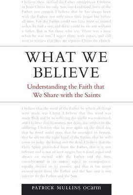 What We Believe: Understanding the Faith That We Share with the Saints (Paperback)