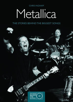 Metallica: The Stories Behind the Biggest Songs - Stories Behind Every Song S. (Other book format)