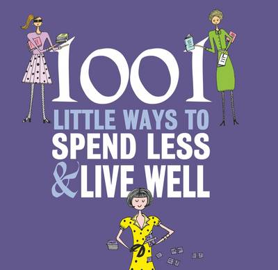 1001 Little Ways to Spend Less and Live Well (Paperback)