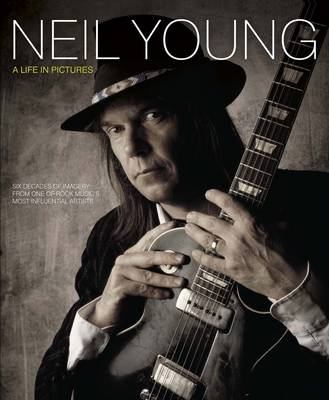 Neil Young Life in Pictures: Six Decades of Imagery (Hardback)