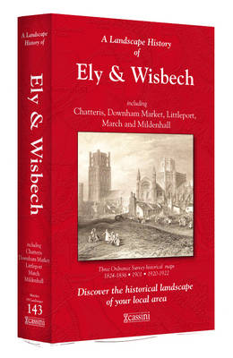A Landscape History of Ely & Wisbech (1824-1922) - LH3-143: Three Historical Ordnance Survey Maps - Landscape History No. 61 (Board book)
