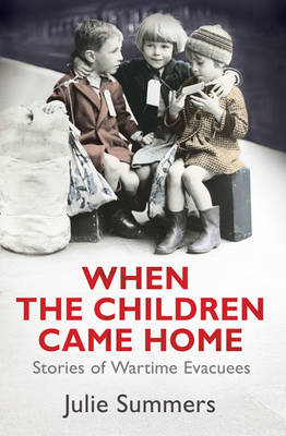When the Children Came Home: Stories of Wartime Evacuees (Hardback)