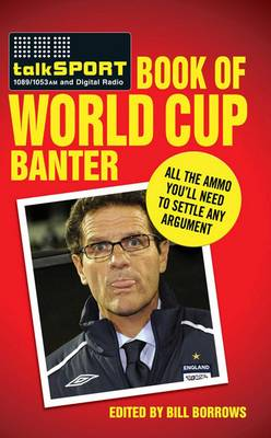 The Talksport Book of World Cup Banter: All the Ammo You Need to Settle Any Argument (Hardback)