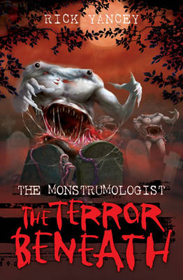 Monstrumologist: The Terror Beneath: Terror Beneath (Paperback)
