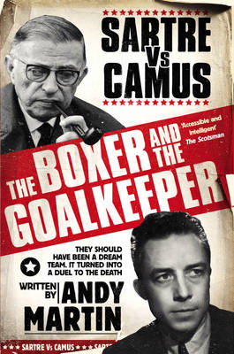 The Boxer and The Goal Keeper: Sartre versus Camus (Paperback)