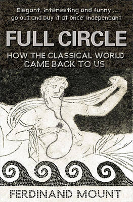 Full Circle: How the Classical World Came Back to Us (Paperback)