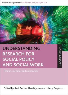 Understanding Research for Social Policy and Social Work: Themes, Methods and Approaches - Understanding Welfare: Social Issues, Policy and Practice Series (Hardback)