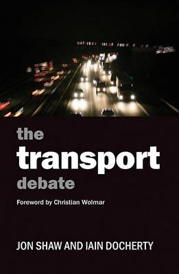 The Transport Debate - Policy and Politics in the Twenty-First Century (Paperback)