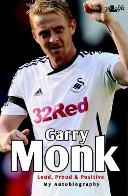 Garry Monk - Loud Proud and Positive - My Autobiography (Paperback)