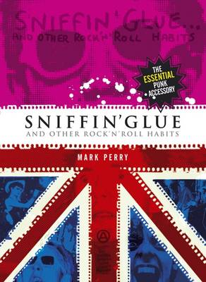 Sniffin' Glue: And Other Rock 'n' Roll Habits (Paperback)