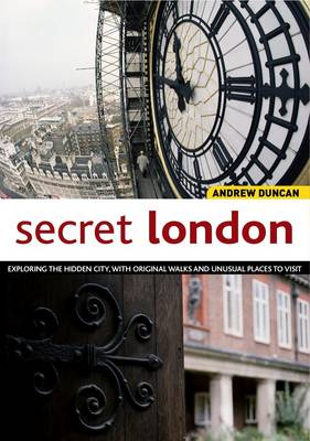 Secret London: Exploring the Hidden City, with Original Walks and Unusual Places to Visit (Paperback)