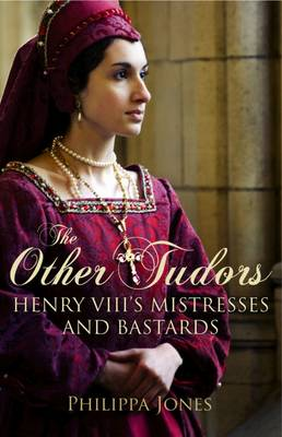 The Other Tudors: Henry VIII's Mistresses and Bastards (Paperback)