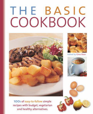 The Basic Cookbook: 100's of Easy-to-follow Simple Recipes with Budget, Vegetarian and Healthy Alternatives (Hardback)