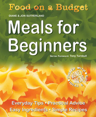 Food on a Budget: Meals For Beginners: Everyday Tips - Practical Advice - Easy Ingredients - Simple Recipes - Food on a Budget (Paperback)