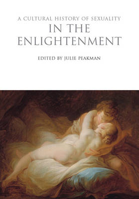 A Cultural History of Sexuality in the Enlightenment - The Cultural Histories (Hardback)