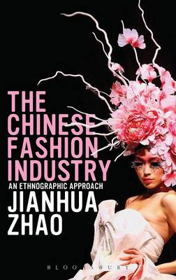 The Chinese Fashion Industry: An Ethnographic Approach - Dress, Body, Culture (Hardback)