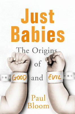 Just Babies: The Origins of Good and Evil (Hardback)