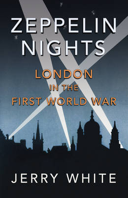 Zeppelin Nights: London in the First World War (Hardback)
