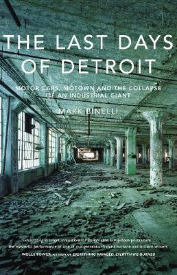 The Last Days of Detroit: Motor Cars, Motown and the Collapse of an Industrial Giant (Hardback)