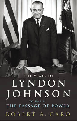 The Passage of Power: The Years of Lyndon Johnson v. 4 (Hardback)