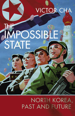 The Impossible State: North Korea, Past and Future (Hardback)