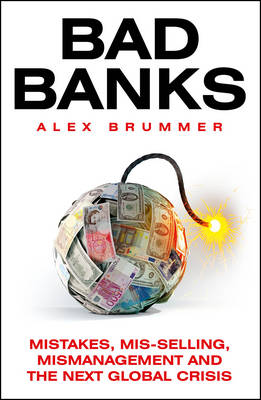 Bad Banks: Greed, Incompetence and the Next Global Crisis (Paperback)