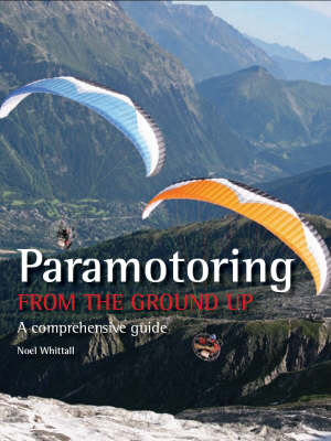 Paramotoring from the Ground Up: A Comprehensive Guide (Paperback)