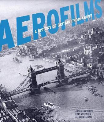 Aerofilms: A History of Britain from Above (Hardback)