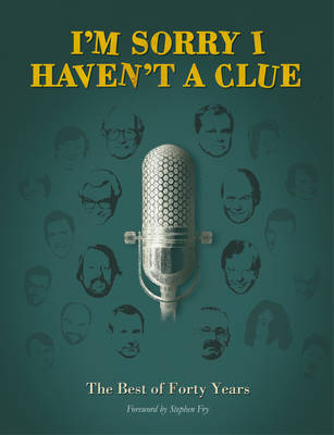 I'm Sorry I Haven't a Clue: The Best of Forty Years (Hardback)