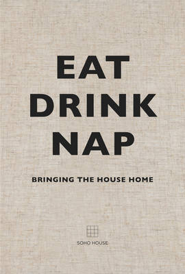 Eat, Drink, Nap: Bringing the House Home (Hardback)
