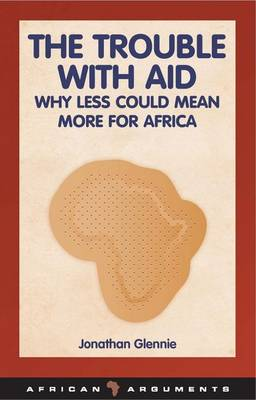 The Trouble with Aid: Why Less Could Mean More for Africa (Paperback)