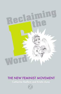 Reclaiming the F Word: The New Feminist Movement (Paperback)