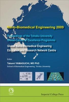 Nano-Biomedical Engineering 2009 - Proceedings of the Tohoku University Global Centre of Excellence Programme 2009 (Hardback)