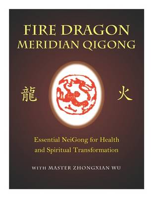 Fire Dragon Meridian Qigong: Essential Neigong for Health and Spiritual Transformation (DVD video)