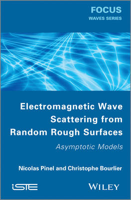 Electromagnetic Wave Scattering from Random Rough Surfaces: Asymptotic Models - Focus Series (Hardback)