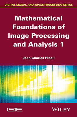 Mathematical Foundations of Image Processing and Analysis: Volume 1 - ISTE (Hardback)